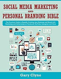 Social Media Marketing and Personal Branding Bible: The Practical Guide to Rapidly Growing your Business