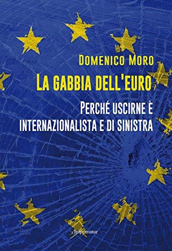 La gabbia dell'euro. Perché uscirne è internazionalista e di sinistra