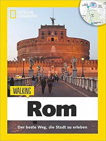 Rom zu Fuß: Walking Rom – Das Beste der Stadt zu Fuß entdecken. Ein Rom-Reiseführer mit Stadtspaziergängen und Touren für Kinder gespickt mit Insider-Tipps zu den Highlights von Rom. (Walking (National Geographic Für Kinder)