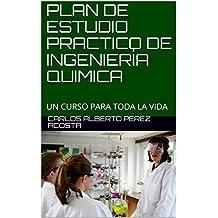 PLAN DE ESTUDIO PRACTICO DE INGENIERÍA QUIMICA: UN CURSO PARA TODA LA VIDA (2) (Spanish Edition)