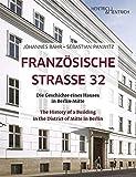 Französische Strasse 32: Die Geschichte eines Hauses in Berlin-Mitte. The History of a Building in the District of Mitte in Berlin