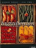 Ingredienzen: Das große Buch der Zutaten - Louki Werle, Jill Cox