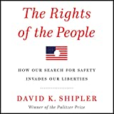 The Rights of the People: How Our Search for Safety Invades Our Liberties