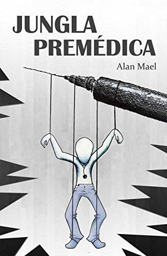 Descargar Libro Jungla premédica: ¿Cómo es la carrera universtaria de Medicina? de Alan Mael