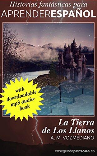 La tierra de Los Llanos (Historias fantásticas para aprender español nº 4) por A. M. Vozmediano