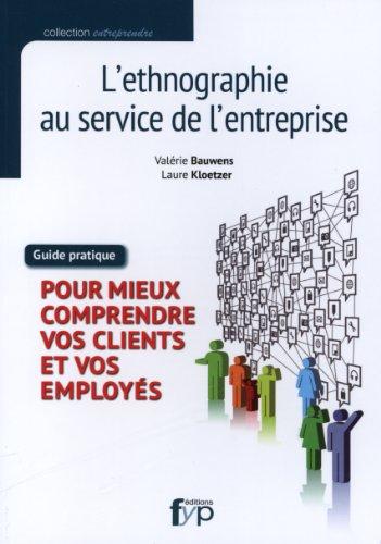 Ethnographie au service de l'entreprise : Guide pratique pour mieux comprendre vos clients et vos employés