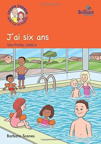 J'ai six ans (I'm six): Luc et Sophie French Storybook (Part 1, Unit 4) by Barbara Scanes (2014-08-29)