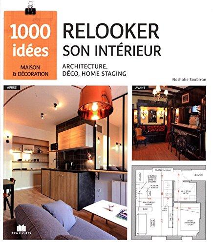 Relooker son intérieur : Architecture, déco, home staging par Nathalie Soubiran