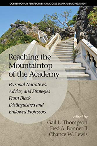 Reaching the Mountaintop of the Academy: Personal Narratives, Advice and Strategies From Black Distinguished and Endowed Professors (Contemporary Perspectives on Access, Equity, and Achievement)