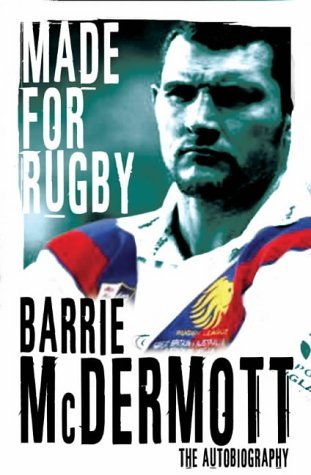 Made for Rugby: The Autobiography by Barrie McDermott (2004-10-15) par Barrie McDermott
