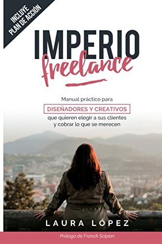 Imperio Freelance: Guía práctica para diseñadores y creativos freelance que quieren elegir a sus clientes (Diseño gráfico, Marketing y Emprendedores) por Laura López Fernández