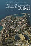 Luftbilder antiker Landschaften und Stätten der Türkei (Zaberns Bildbaende Zur Archaeologie)