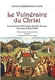 Le vulnéraire du Christ - La mystérieuse emblématique des plaies du corps et du cœur de Jésus-Christ