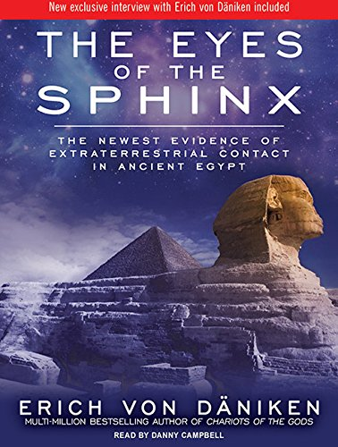 Eyes of the Sphinx                 by  Erich Daniken The Newest Evidence of Extraterrestrial Contact in Ancient Egypt