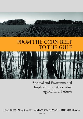 From the Corn Belt to the Gulf: Societal and Environmental Implications of Alternative Agricultural Futures (Rff Press)