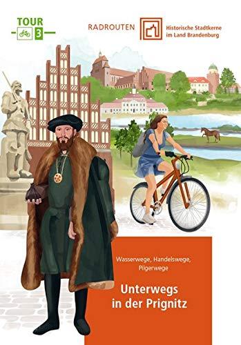 Radtouren durch historische Stadtkerne im Land Brandenburg Tour 3 - Unterwegs in der Prignitz: Wasserwege, Handelswege, Pilgerwege