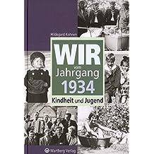 Wir vom Jahrgang 1934: Kindheit und Jugend (Jahrgangsbände)