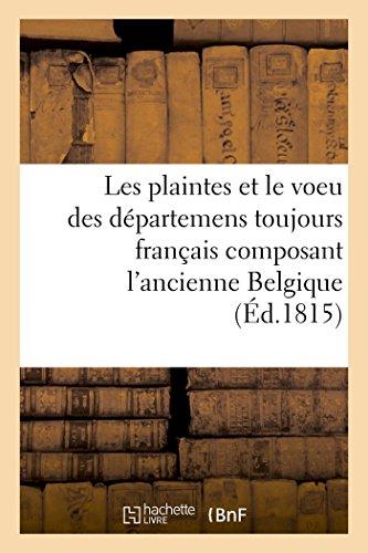 Les plaintes et le voeu des départemens toujours français composant l'ancienne Belgique