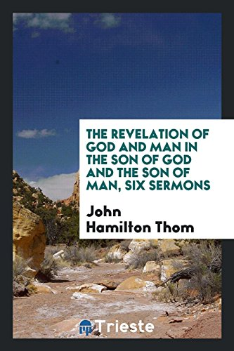The Revelation of God and Man in the Son of God and the Son of Man, Six Sermons