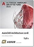 AutoCAD Architecture 2018 Teil 1: Grundlagen, Schulung, Selbststudium, Arbeitshilfe