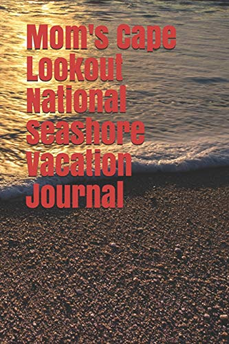 Mom's Cape Lookout National Seashore Vacation Journal: Blank Lined Journal for North Carolina Camping, Hiking, Fishing, Hunting, Kayaking, and All Other Outdoor Activities -