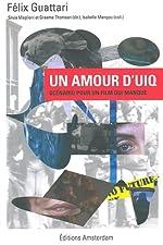 Un amour d'UIQ - Scénario pour un film qui manque de Félix Guattari