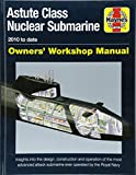 Astute Class Nuclear Submarine: The largest, most advanced and most powerful attac (Haynes Owners' Workshop Manual)