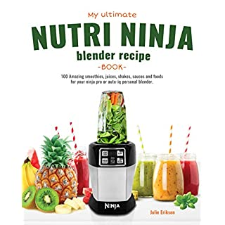 My Ultimate Nutri Ninja Blender Recipe Book: 100 Amazing smoothies, juices, shakes, sauces and foods for your ninja pro or auto-iq personal blender. (Blended Foods and Drinks Book 1) (English Edition)