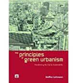 [( The Principles of Green Urbanism: Transforming the City for Sustainability By Lehmann, Steffen ( Author ) Paperback Dec - 2010)] Paperback