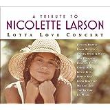A Tribute To Nicolette Larson: Lotta Love Concert [Digital Version w/Bonus Track]