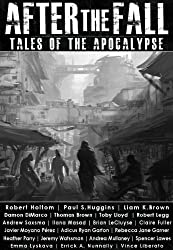 After the Fall: Tales of the Apocalypse: An Apocalyptic / Post-apocalyptic / Dystopian Short Story Anthology (Apocalypse / Dystopia Anthology Book 1)