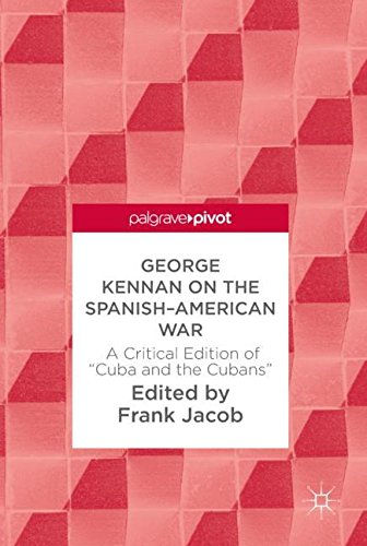 George Kennan on the Spanish-American War: A Critical Edition of