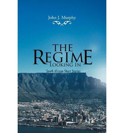 Murphy, John J [ The Regime- Looking in: South African Short Stories ] [ THE REGIME- LOOKING IN: SOUTH AFRICAN SHORT STORIES ] Jun - 2012 { Paperback }