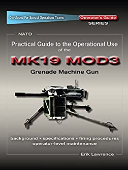 Ebooks Practical Guide to the Operational Use of the MK19 MOD3 Grenade Launcher Descargar Epub