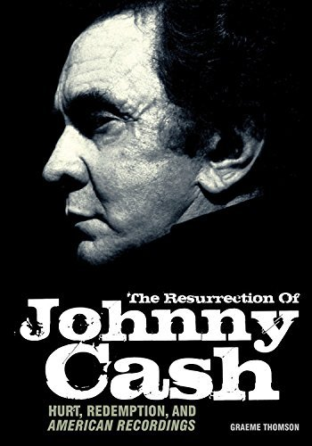 The Resurrection Of Johnny Cash: Hurt, redemption, and American Recordings by Graeme Thomson (2011-04-01)