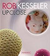 Rob Kesseler: Up Close by Jenni Lomax (2010-12-16)