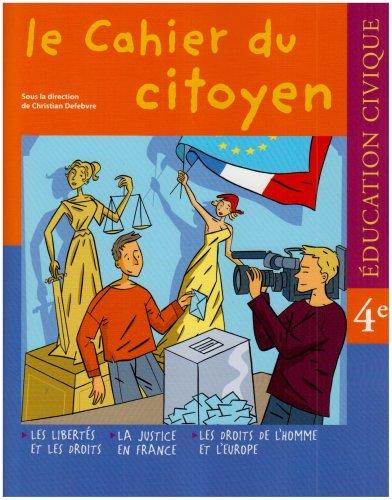 Education Civique 4e le cahier du citoyen : Les libertés et les droits ; La justice en France ; Les droits de l'homme et l'Europe