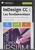InDesign CC : Les fondamentaux, Créez des documents attractifs aux mises en page professionnelles, Plus de 8h de formation vidéo, Dvd-rom Mac, Windows et Linux Apps pour 100% de mobilité...