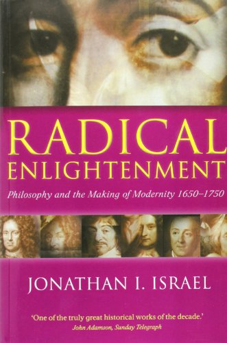 Radical Enlightenment: Philosophy and the Making of Modernity 1650-1750 por Jonathan I. Israel
