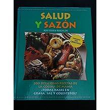 Salud Y Sazon: 200 Recetas De LA Cocina De Mama Todas Bajas En Grasa, Sal Y Colesterol!