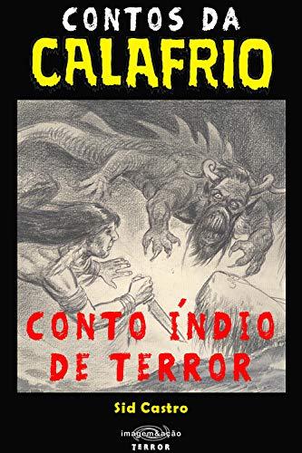 Contos da Calafrio: Conto Índio de Terror (Portuguese Edition) por Sid  Castro