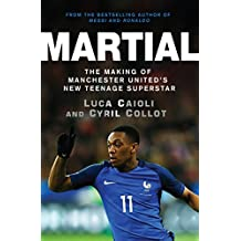 Martial: The Making of Manchester United's New Teenage Superstar