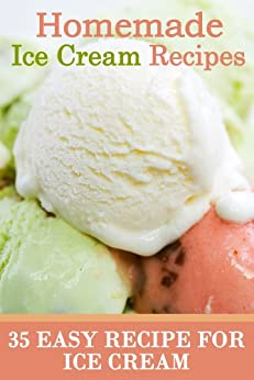 Homemade Ice Cream Recipes - 35 Easy Recipe for Ice Cream (English Edition) von [T., Rachael]