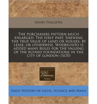 -the-purchasers-pattern-much-enlarged-the-first-part-shewing-the-true-value-of-land-or-houses-by-lea