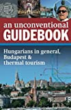 An Unconventional Guidebook: Hungarians in general, Budapest & thermal tourism: Volume 2