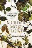 Murder Most Florid: Inside the Mind of a Forensic Botanist