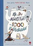 Ich und du und M�llers Kuh und 1000 Kaffeebohnen: Das gro�e Max Kruse-Buch