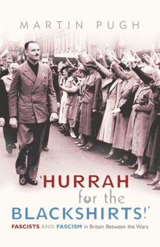 Hurrah for the Blackshirts!: Fascists and Fascism in Britain Between the Wars by Martin Pugh (2005-03-10)