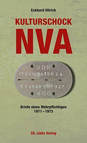 Kulturschock NVA: Briefe eines Wehrpflichtigen 1971-1973 (Militärgeschichte der DDR)