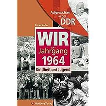 Aufgewachsen in der DDR - Wir vom Jahrgang 1964 - Kindheit und Jugend